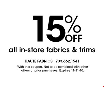 15% off all in-store fabrics & trims. With this coupon. Not to be combined with other offers or prior purchases. Expires 11-11-16.