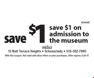 save $1 save $1 on admission to the museum . With this coupon. Not valid with other offers or prior purchases. Offer expires 2-24-17.