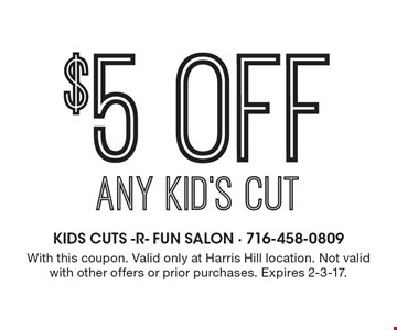 $5 off any kid's cut. With this coupon. Valid only at Harris Hill location. Not valid with other offers or prior purchases. Expires 2-3-17.