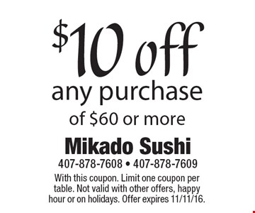 $10 off any purchase of $60 or more. With this coupon. Limit one coupon per table. Not valid with other offers, happy hour or on holidays. Offer expires 11/11/16.