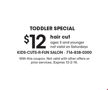 TODDLER SPECIAL! $12 hair cut. Ages 3 and younger. Not valid on Saturdays. With this coupon. Not valid with other offers or prior services. Expires 12-2-16.