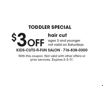 TODDLER SPECIAL $3 Off hair cut. Ages 3 and younger, not valid on Saturdays. With this coupon. Not valid with other offers or prior services. Expires 2-3-17.