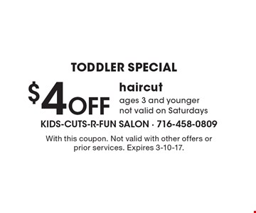 TODDLER SPECIAL $4 Off haircut ages 3 and younger not valid on Saturdays. With this coupon. Not valid with other offers or prior services. Expires 3-10-17.
