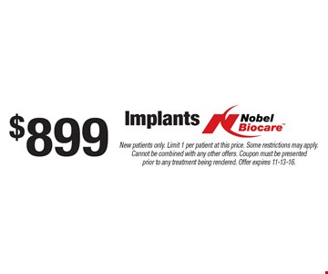 $899 Implants Nobel Biocare™ . New patients only. Limit 1 per patient at this price. Some restrictions may apply. Cannot be combined with any other offers. Coupon must be presented prior to any treatment being rendered. Offer expires 11-13-16.