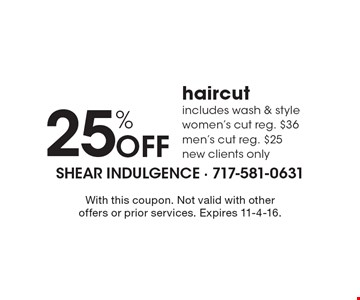 25% OFF haircut includes wash & style women's cut reg. $36 men's cut reg. $25 new clients only. With this coupon. Not valid with other offers or prior services. Expires 11-4-16.