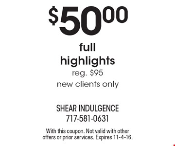$50.00 full highlights reg. $95 new clients only. With this coupon. Not valid with other offers or prior services. Expires 11-4-16.