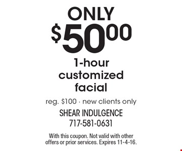 Only $50.00 1-hour customized facial reg. $100 - new clients only . With this coupon. Not valid with other offers or prior services. Expires 11-4-16.
