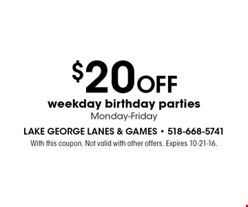 $20 OFF weekday birthday parties. With this coupon. Not valid with other offers. Expires 10-21-16.