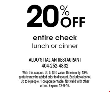 20% Off entire check lunch or dinner. With this coupon. Up to $50 value. Dine in only. 18% gratuity may be added prior to discount. Excludes alcohol. Up to 6 people. 1 coupon per table. Not valid with other offers. Expires 12-9-16.