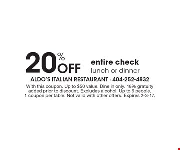 20% Off entire check lunch or dinner. With this coupon. Up to $50 value. Dine in only. 18% gratuity added prior to discount. Excludes alcohol. Up to 6 people.1 coupon per table. Not valid with other offers. Expires 2-3-17.