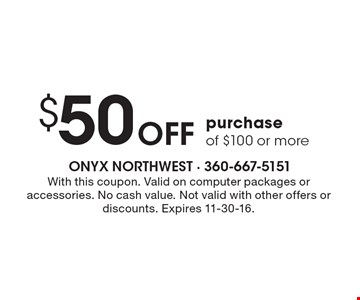 $50 Off purchase of $100 or more. With this coupon. Valid on computer packages or accessories. No cash value. Not valid with other offers or discounts. Expires 11-30-16.