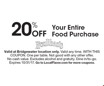 20% Off Your Entire Food Purchase. Valid at Bridgewater location only. Valid any time. WITH THIS COUPON. One per table. Not good with any other offer.No cash value. Excludes alcohol and gratuity. Dine in/to-go.Expires 10/31/17. Go to LocalFlavor.com for more coupons.