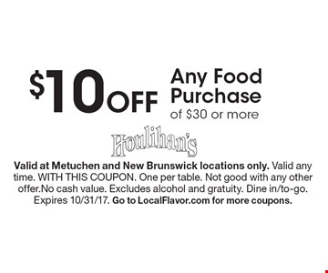 $10 Off Any Food Purchase of $30 or more. Valid at Metuchen and New Brunswick locations only. Valid any time. WITH THIS COUPON. One per table. Not good with any other offer.No cash value. Excludes alcohol and gratuity. Dine in/to-go.Expires 10/31/17. Go to LocalFlavor.com for more coupons.