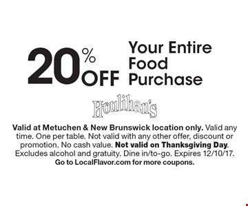 20% Off Your Entire Food Purchase. Valid at Metuchen & New Brunswick location only. Valid any time. One per table. Not valid with any other offer, discount or promotion. No cash value. Not valid on Thanksgiving Day. Excludes alcohol and gratuity. Dine in/to-go. Expires 12/10/17. Go to LocalFlavor.com for more coupons.