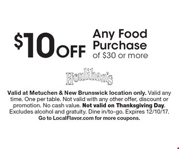 $10 Off Any Food Purchase of $30 or more. Valid at Metuchen & New Brunswick location only. Valid any time. One per table. Not valid with any other offer, discount or promotion. No cash value. Not valid on Thanksgiving Day. Excludes alcohol and gratuity. Dine in/to-go. Expires 12/10/17. Go to LocalFlavor.com for more coupons.