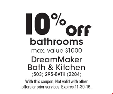 10% OFF bathrooms. Max. value $1000. With this coupon. Not valid with other offers or prior services. Expires 11-30-16.