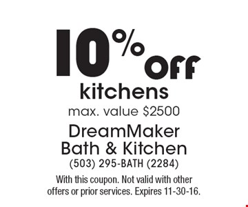 10% OFF kitchens. Max. value $2500. With this coupon. Not valid with other offers or prior services. Expires 11-30-16.