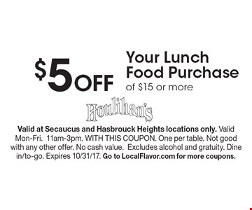$5 Off Your Lunch Food Purchase of $15 or more. Valid at Secaucus and Hasbrouck Heights locations only. Valid Mon-Fri.11am-3pm. WITH THIS COUPON. One per table. Not good with any other offer. No cash value.Excludes alcohol and gratuity. Dine in/to-go. Expires 10/31/17. Go to LocalFlavor.com for more coupons.