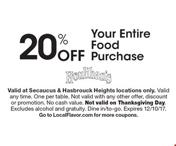 20% Off Your Entire Food Purchase. Valid at Secaucus & Hasbrouck Heights locations only. Valid any time. One per table. Not valid with any other offer, discount or promotion. No cash value. Not valid on Thanksgiving Day. Excludes alcohol and gratuity. Dine in/to-go. Expires 12/10/17. Go to LocalFlavor.com for more coupons.