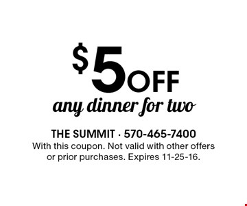 $5 Off any dinner for two. With this coupon. Not valid with other offers or prior purchases. Expires 11-25-16.