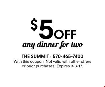 $5 Off any dinner for two. With this coupon. Not valid with other offers or prior purchases. Expires 3-3-17.