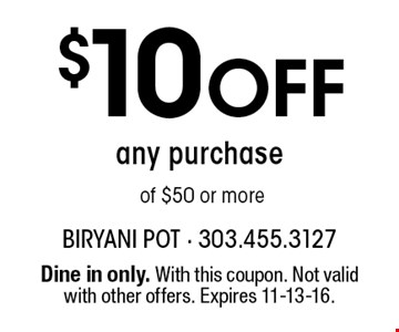 $10 Off any purchase of $50 or more. Dine in only. With this coupon. Not valid with other offers. Expires 11-13-16.
