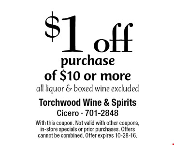 $1 off purchase of $10 or more. All liquor & boxed wine excluded. With this coupon. Not valid with other coupons, in-store specials or prior purchases. Offers cannot be combined. Offer expires 10-28-16.