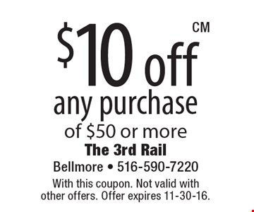$10 off any purchase of $50 or more. With this coupon. Not valid with other offers. Offer expires 11-30-16.