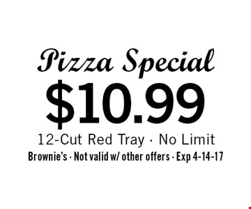 $10.99 Pizza Special 12-Cut Red Tray - No Limit. Brownie's - Not valid w/ other offers - Exp 4-14-17