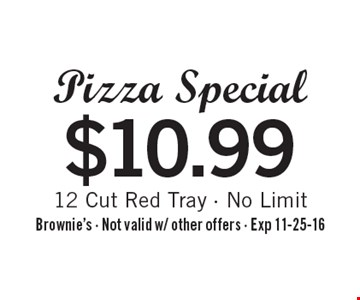 $10.99 Pizza Special 12 Cut Red Tray - No Limit. Brownie's - Not valid w/ other offers - Exp 11-25-16