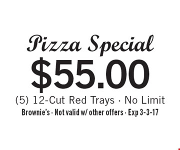 $55.00 Pizza Special (5) 12-Cut Red Trays - No Limit. Brownie's - Not valid w/ other offers - Exp 3-3-17