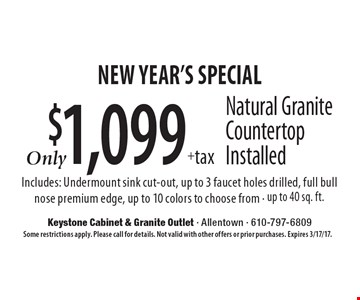 NEW YEAR'S SPECIAL! $1,099 +tax Natural Granite Countertop Installed. Includes: Undermount sink cut-out, up to 3 faucet holes drilled, full bull nose premium edge, up to 10 colors to choose from - up to 40 sq. ft.. Some restrictions apply. Please call for details. Not valid with other offers or prior purchases. Expires 3/17/17.