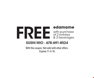 Free edamame with purchase of 2 entrees & 2 beverages. With this coupon. Not valid with other offers. Expires 11-4-16.