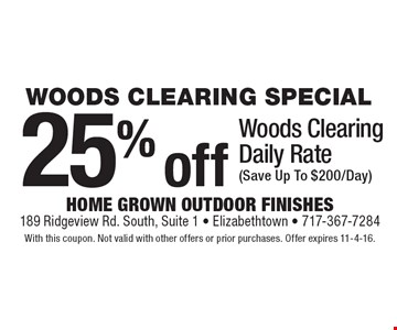 WOODS CLEARING SPECIAL 25% off Woods Clearing Daily Rate (Save Up To $200/Day). With this coupon. Not valid with other offers or prior purchases. Offer expires 11-4-16.