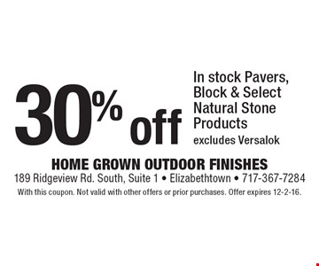 30% off In stock Pavers, Block & Select Natural Stone Products. Excludes Versalok. With this coupon. Not valid with other offers or prior purchases. Offer expires 12-2-16.