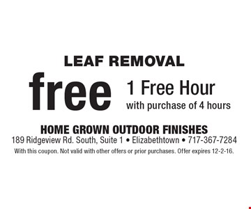 Leaf removal. Free 1 Free Hour with purchase of 4 hours. With this coupon. Not valid with other offers or prior purchases. Offer expires 12-2-16.