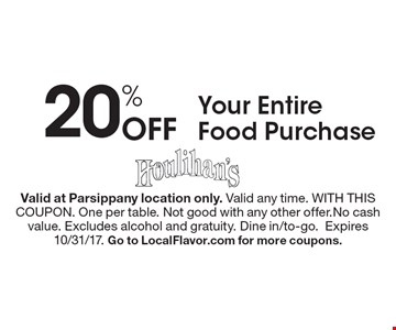 20% Off Your Entire Food Purchase. Valid at Parsippany location only. Valid any time. WITH THIS COUPON. One per table. Not good with any other offer.No cash value. Excludes alcohol and gratuity. Dine in/to-go.Expires 10/31/17. Go to LocalFlavor.com for more coupons.