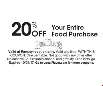 20% Off Your Entire Food Purchase. Valid at Ramsey location only. Valid any time. WITH THIS COUPON. One per table. Not good with any other offer.No cash value. Excludes alcohol and gratuity. Dine in/to-go.Expires 10/31/17. Go to LocalFlavor.com for more coupons.