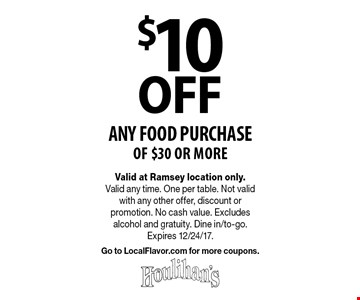 $10 OFF any food Purchase of $30 or more. Valid at Ramsey location only.  Valid any time. One per table. Not valid with any other offer, discount or promotion. No cash value. Excludes alcohol and gratuity. Dine in/to-go. Expires 12/24/17. Go to LocalFlavor.com for more coupons.