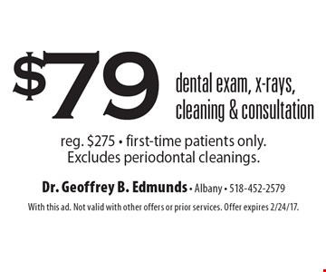 $79 dental exam, x-rays, cleaning & consultation reg. $275 - first-time patients only. Excludes periodontal cleanings.. With this ad. Not valid with other offers or prior services. Offer expires 2/24/17.