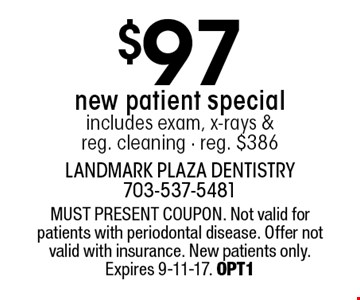 $97 new patient special includes exam, x-rays & reg. cleaning - reg. $386. MUST PRESENT COUPON. Not valid for patients with periodontal disease. Offer not valid with insurance. New patients only. Expires 9-11-17. OPT1