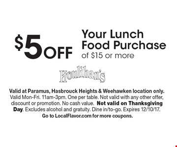 $5 Off Your Lunch Food Purchase of $15 or more. Valid at Paramus, Hasbrouck Heights & Weehawken location only. Valid Mon-Fri. 11am-3pm. One per table. Not valid with any other offer, discount or promotion. No cash value.Not valid on Thanksgiving Day. Excludes alcohol and gratuity. Dine in/to-go. Expires 12/10/17. Go to LocalFlavor.com for more coupons.