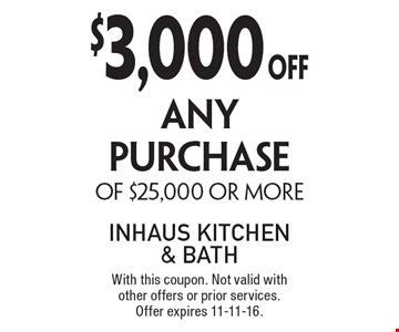 $3,000 OFF ANY PURCHASE OF $25,000 OR MORE. With this coupon. Not valid with other offers or prior services. Offer expires 11-11-16.