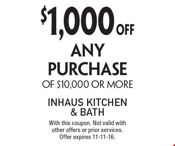 $1,000 OFF ANY PURCHASE OF $10,000 OR MORE. With this coupon. Not valid with other offers or prior services. Offer expires 11-11-16.