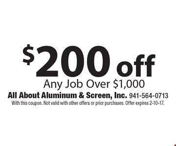 $200 off Any Job Over $1,000. With this coupon. Not valid with other offers or prior purchases. Offer expires 2-10-17.