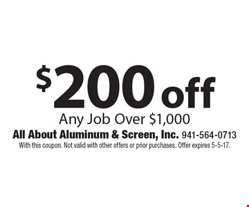 $200 off Any Job Over $1,000. With this coupon. Not valid with other offers or prior purchases. Offer expires 5-5-17.
