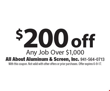 $200 off Any Job Over $1,000. With this coupon. Not valid with other offers or prior purchases. Offer expires 6-9-17.