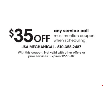 $35 off any service call. Must mention coupon when scheduling. With this coupon. Not valid with other offers or prior services. Expires 12-15-16.