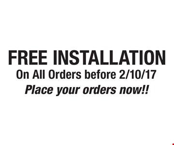 FREE INSTALLATION On All Orders before 2/10/17 Place your orders now!!.