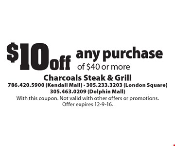 $10 off any purchase of $40 or more. With this coupon. Not valid with other offers or promotions. Offer expires 12-9-16.